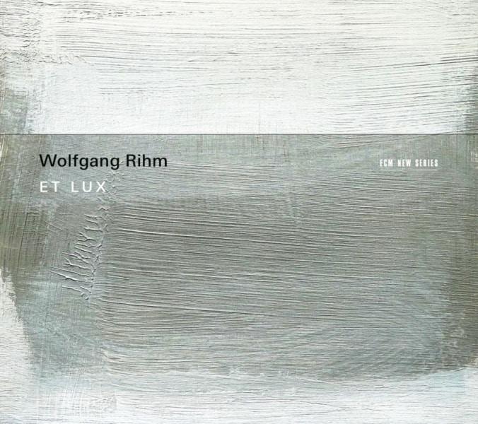 Wolfgang Rihm – Et Lux