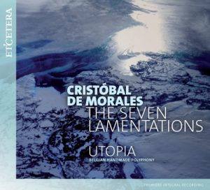 Christobal de Morales, The Seven Lamentations, Utopia
