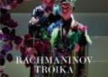 Rachmaninov Troika: een absolute voltreffer in het repertoire van de Muntschouwburg, wat door deze zeer kunstig gemaakte dvd-opname bevestigd wordt.